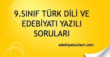 9.Sınıf Türk Dili ve Edebiyatı Yazılı Soruları