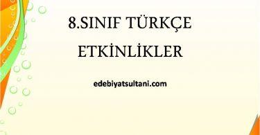 8.SINIF TÜRKÇE ETKİNLİKLER