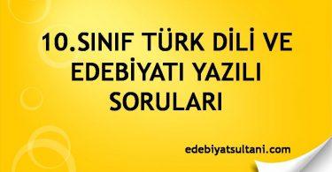 10.Sınıf Türk Dili ve Edebiyatı Yazılı Soruları