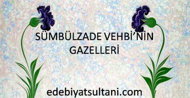 Sümbülzade Vehbi'nin Gazelleri