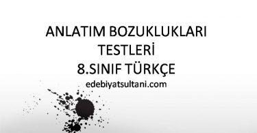 anlatim bozukluklari testi 8.sinif turkce