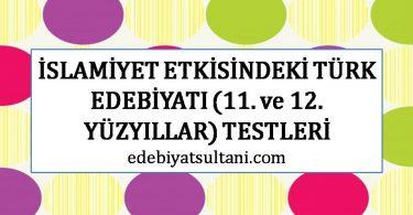 islamiyet etkisindeki turk edebiyati 11. ve 12.yüzyıllar test
