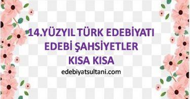 14.yuzyil Turk edebiyatı edebi sahsiyetler kisa kisa