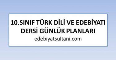 10.sinif turk dili ve edebiyati dersi gunluk planlari